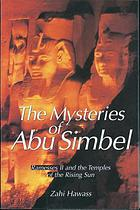 The mysteries of Abu Simbel : Ramesses II and the temples of the Rising Sun