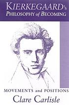 Kierkegaard's philosophy of becoming : movements and positions