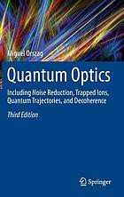 Quantum optics : including noise reduction, trapped ions, quantum trajectories, and decoherence
