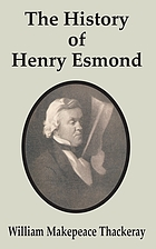 The history of Henry Esmond, Esq. : colonel in the service of Her Majesty Queen Anne, written by himself