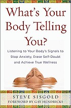 What's your body telling you? : listening to your body's signals to stop anxiety, erase self-doubt, and achieve true wellness