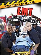 EMT : crisis care for injuries and illness
