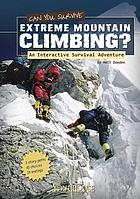 Can you survive extreme mountain climbing? : an interactive survival adventure