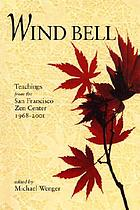 Wind bell : teachings from the San Francisco Zen Center 1968-2001