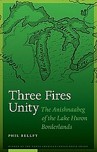 Three Fires Unity: The Anishnaabeg of the Lake Huron Borderlands (North American Indian Prose Award)
