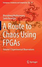 A Route to Chaos Using FPGAs : Volume I: Experimental Observations