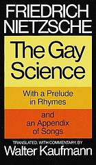 The gay science; with a prelude in rhymes and an appendix of songs.