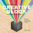 Creative block : get unstuck : discover new ideas : advice and projects from 50 successfu artists