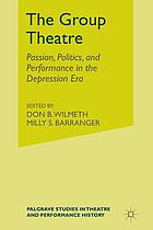 The Group Theatre : passion, politics, and performance in the Depression Era