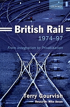 British Rail, 1974-97 : from integration to privatisation