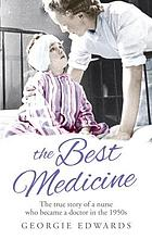The best medicine : the true story of a nurse who became a doctor in the 1950s