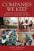 Companies we keep : employee ownership and the business of community and place