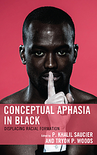 Conceptual aphasia in black : displacing racial formation