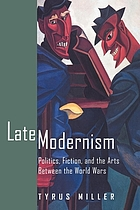 Late modernism : politics, fiction, and the arts between the world wars