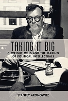 Taking it big : C. Wright Mills and the making of political intellectuals
