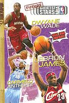 Future greatest stars of the NBA : Dwyane Wade, Lebron James, Carmelo Anthony