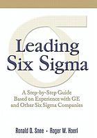 Leading Six Sigma : a step-by-step guide based on experience with GE and other Six Sigma companies