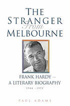 The stranger from Melbourne : a literary biography of Frank Hardy, 1944-1975