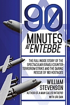 90 minutes at Entebbe : the full inside story of the spectacular israeli counter-terrorism strike and the daring rescue of 103 hostages