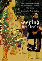 Keeping the circle : American Indian identity in eastern North Carolina, 1885-2004