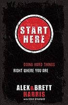 Start here : doing hard things right where you are