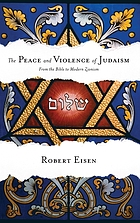 The peace and violence of Judaism : from the Bible to modern Zionism