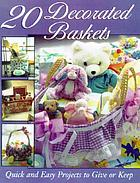 20 decorated baskets : quick and easy projects to give or keep