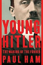 Young Hitler : the making of the Führer