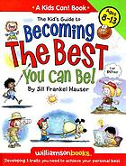 The kid's guide to becoming the best you can be! : developing 5 traits you need to achieve your personal best