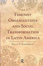 Feminist organizations and social transformation in Latin America