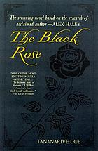 The black rose : the magnificent story of Madam C.J. Walker, America's first black female millionaire