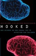 Hooked : New Science on How Casual Sex is Affecting Our Children