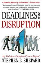 Deadlines and disruption : my turbulent road from print to digital