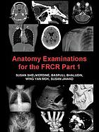 Anatomy Examinations for the FRCR Part 1 : a collection of mock examinations for the new FRCR anatomy module.