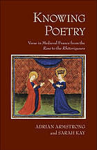Knowing poetry : verse in medieval France from the rose to the Rhétoriqueurs