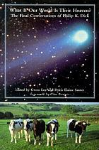 What if our world is their heaven? : the final conversations of Philip K. Dick