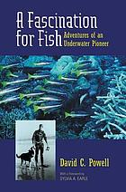 A fascination for fish : adventures of an underwater pioneer