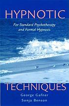 Hypnotic techniques : [for standard psychotherapy and formal hypnosis]