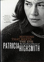 Nothing that meets the eye : the uncollected stories of Patricia Highsmith.