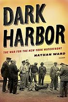 Dark harbor : the war for the New York waterfront