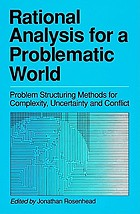 Rational analysis for a problematic world : problem structuring methods for complexity, uncertainty, and conflict