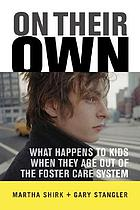 On Their Own : What Happens to Kids When They Age Out of the Foster Care System.