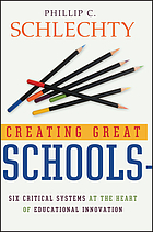 Creating great schools : six critical systems at the heart of educational innovation