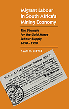 Migrant labour in South Africa's mining economy : the struggle for the gold mines' labour supply, 1890-1920