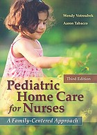 Pediatric home care for nurses : a family-centered approach