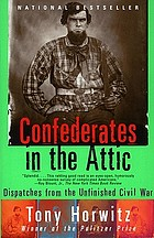 Confederates in the attic : dispatches from America's unfinished Civil War