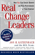 Real change leaders : how you can create growth and high performance at your company
