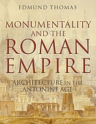 Monumentality and the Roman Empire : architecture in the Antonine age