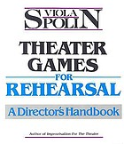 Theater games for rehearsal : a director's handbook