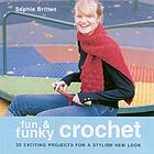Fun & funky crochet : 30 exciting projects for a stylish new look